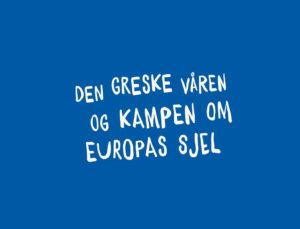 Den greske våren og kampen om Europas sjel @ Nedjma